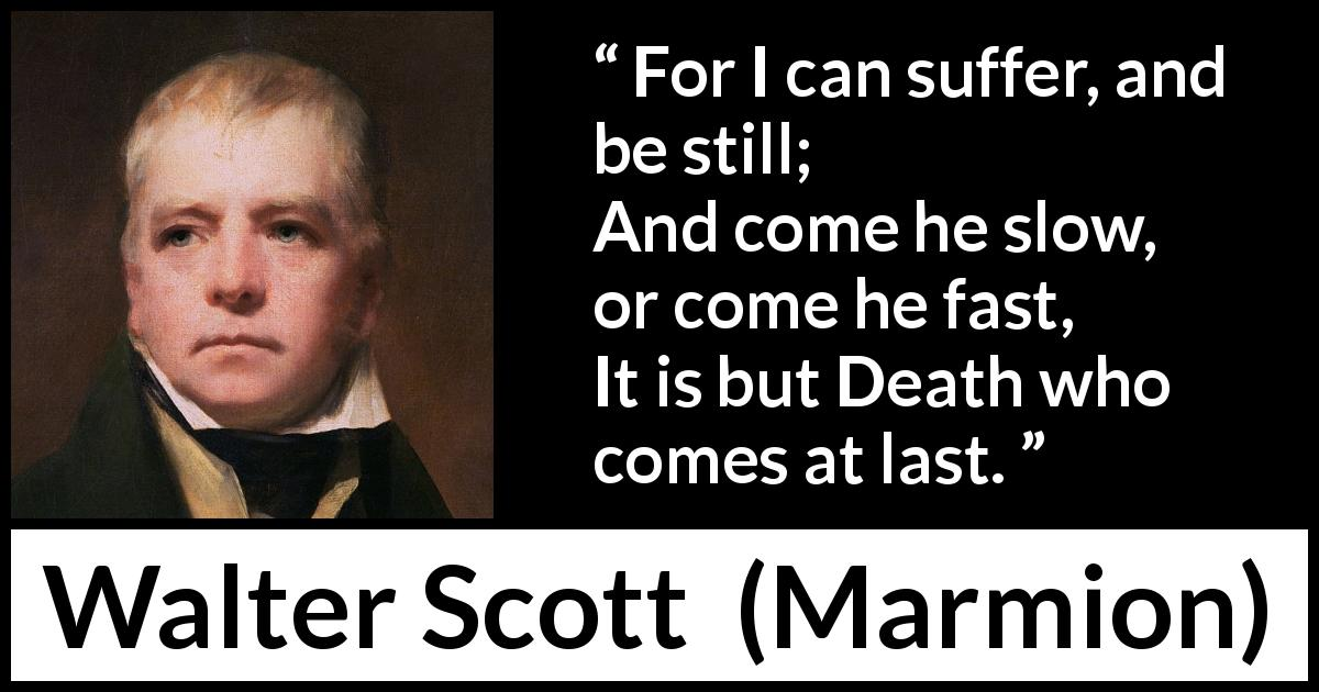 "Walter Scott about death (""Marmion"", 1808) - For I can suffer, and be still;