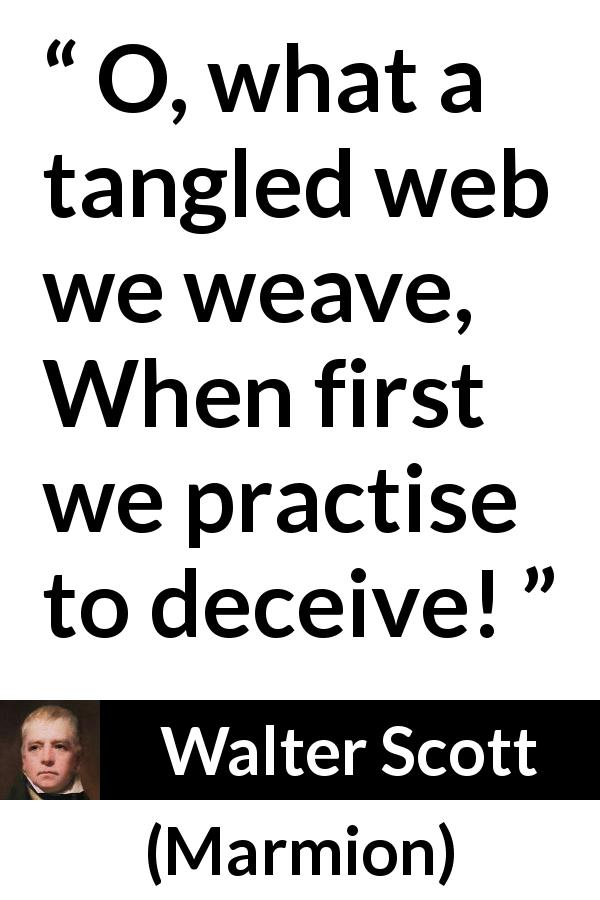 "Walter Scott about honesty (""Marmion"", 1808) - O, what a tangled web we weave,