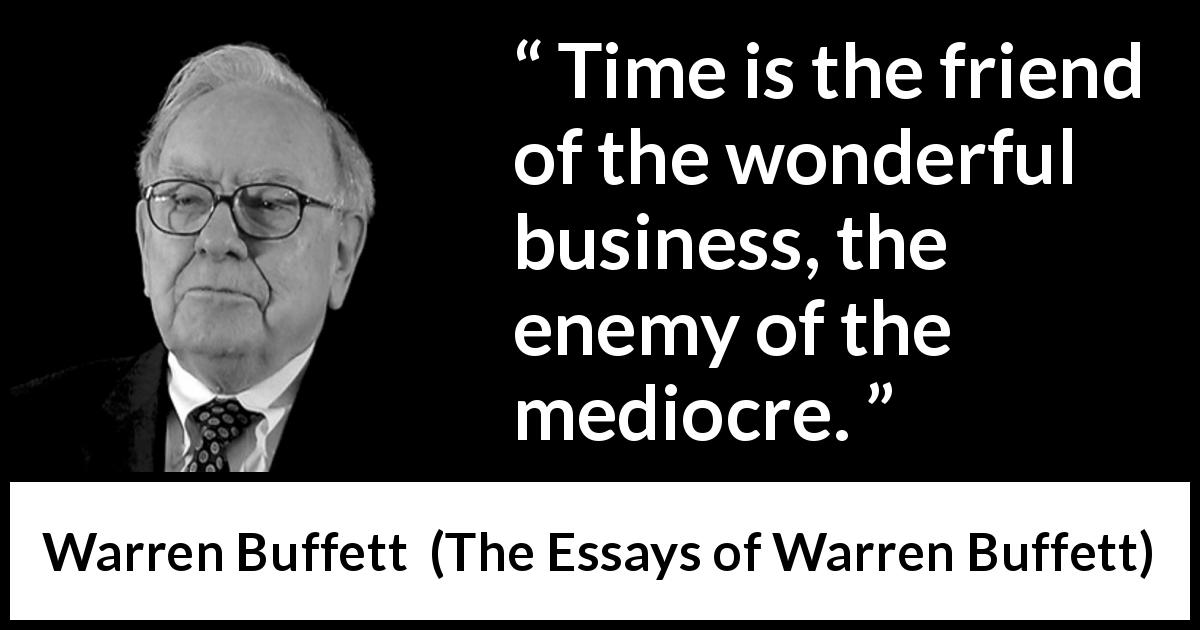 Image of: Exs Warren Buffett Quote About Time From The Essays Of Warren Buffett 1997 Time Quotefancy Time Is The Friend Of The Wonderful Business The Enemy Of The