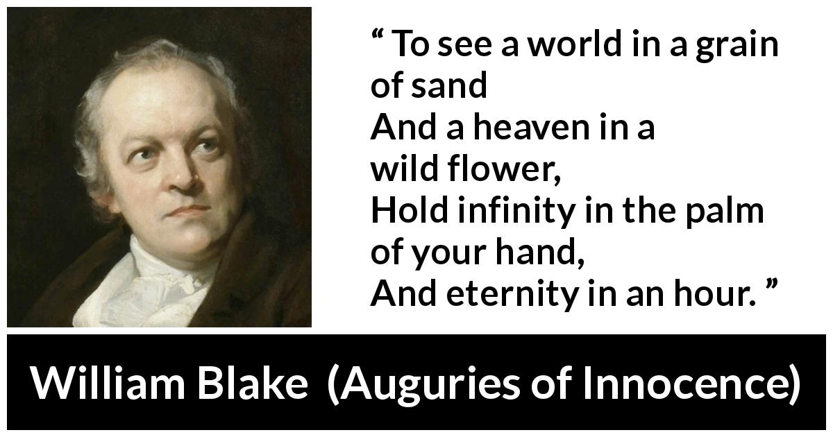 "William Blake about eternity (""Auguries of Innocence"", 1803) - To see a world in a grain of sand
