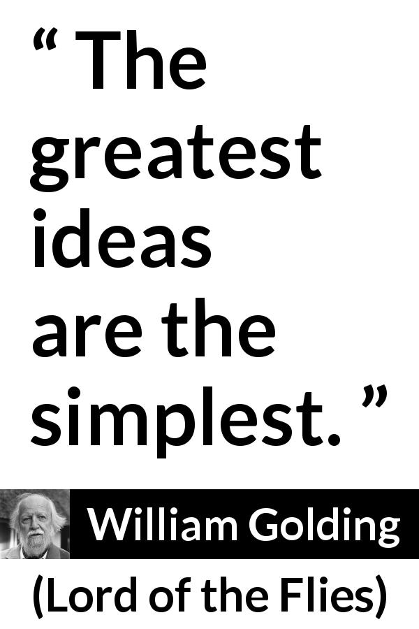 "William Golding about greatness (""Lord of the Flies"", 1954) - The greatest ideas are the simplest."