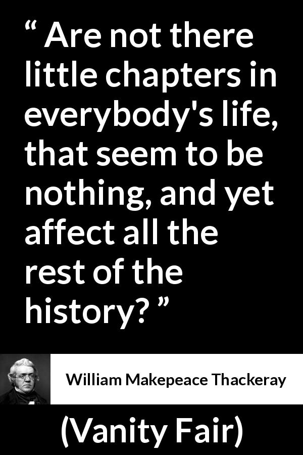 William Makepeace Thackeray - Vanity Fair - Are not there little chapters in everybody's life, that seem to be nothing, and yet affect all the rest of the history?