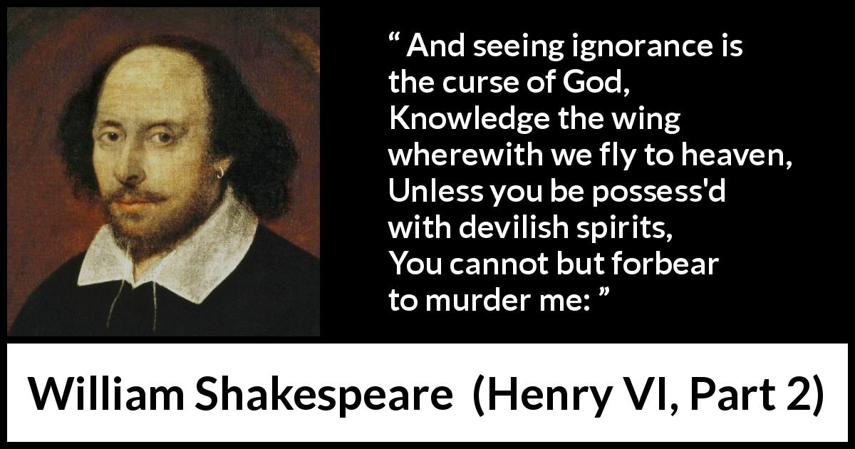 "William Shakespeare about God (""Henry VI, Part 2"", 1623) - And seeing ignorance is the curse of God,