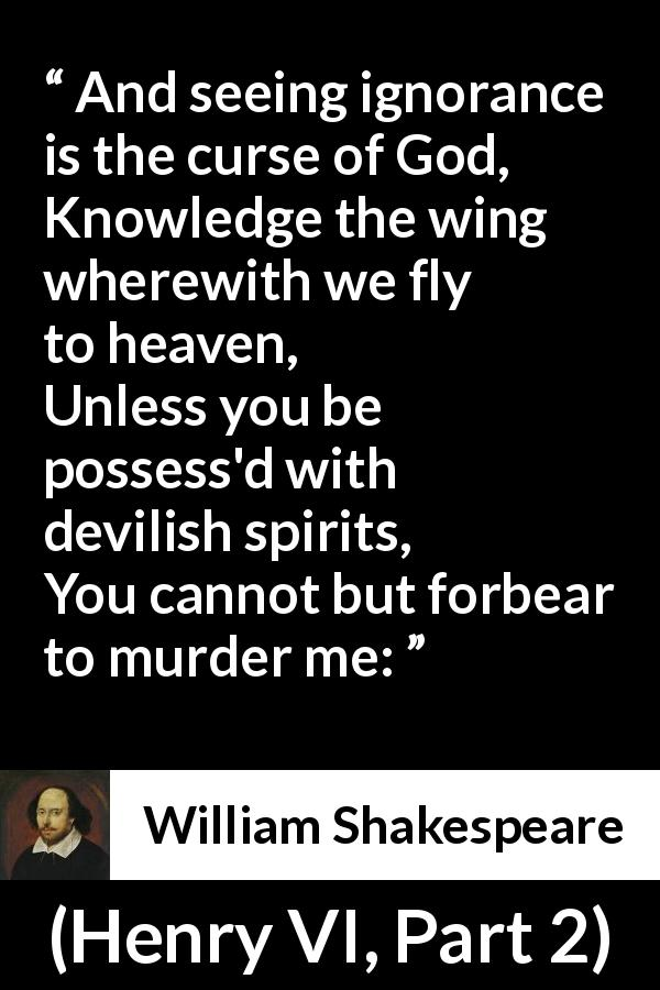 William Shakespeare - Henry VI, Part 2 - And seeing ignorance is the curse of God,