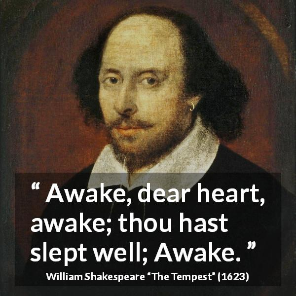 "William Shakespeare about awakening (""The Tempest"", 1623) - Awake, dear heart, awake; thou hast slept well; Awake."