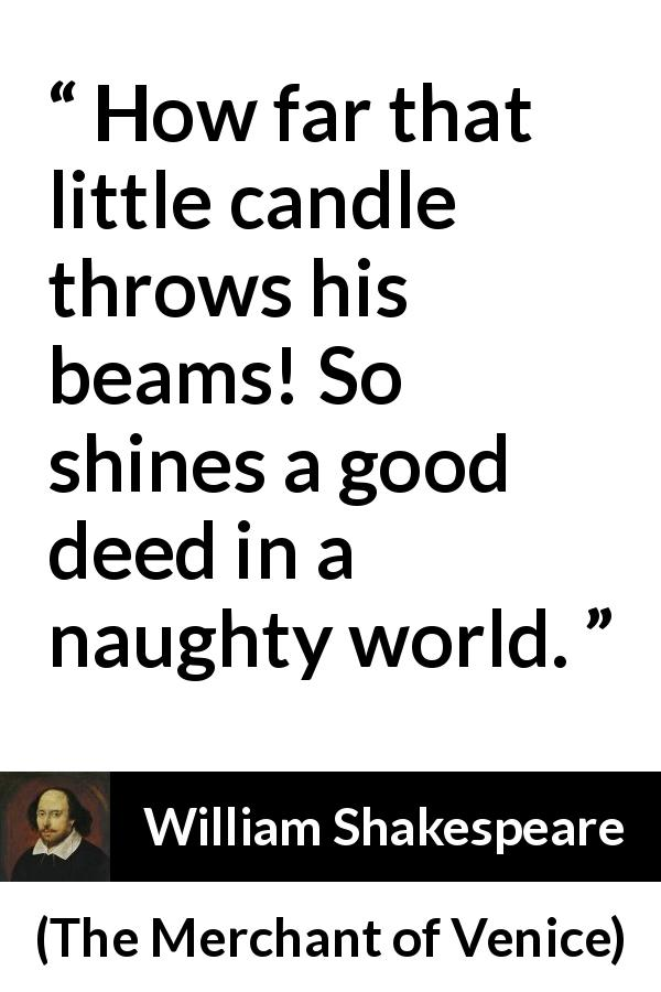 William Shakespeare - The Merchant of Venice - So shines a good deed in a naughty world.