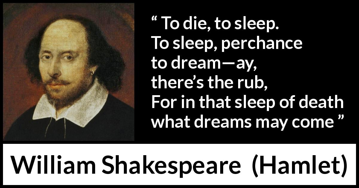 William Shakespeare quote about death from Hamlet - To die, to sleep.