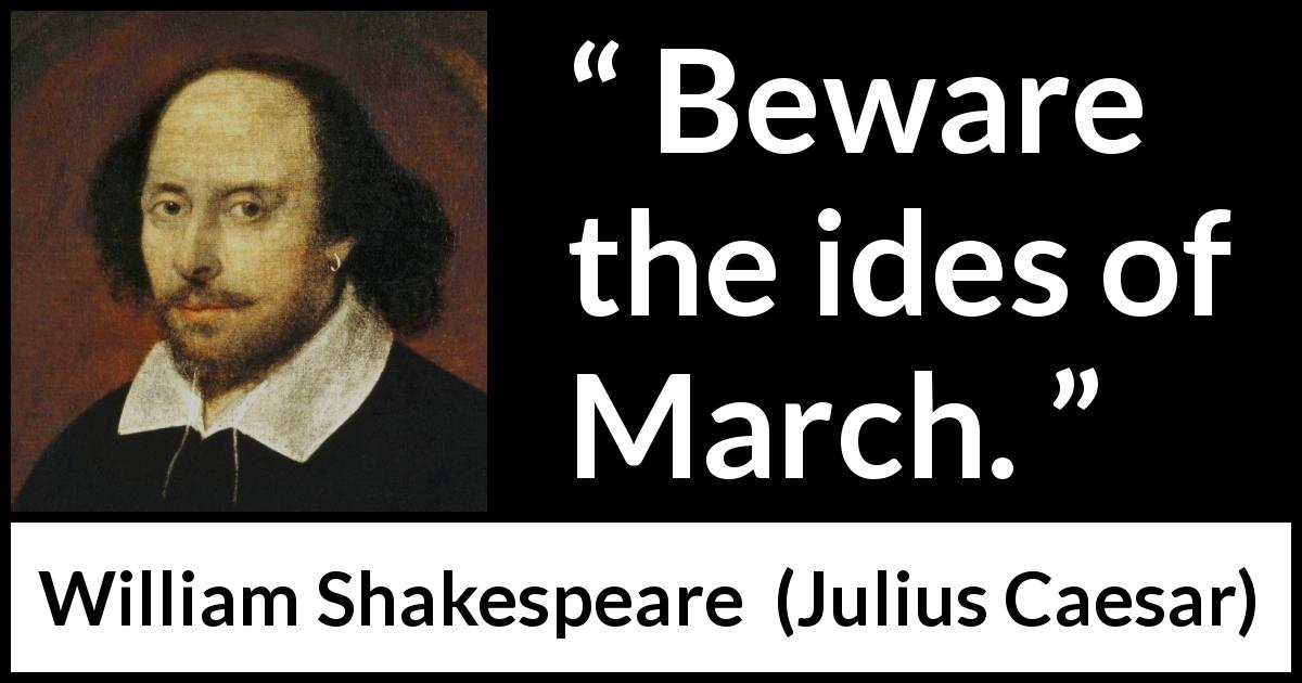 William Shakespeare - Julius Caesar - Beware the ides of March.