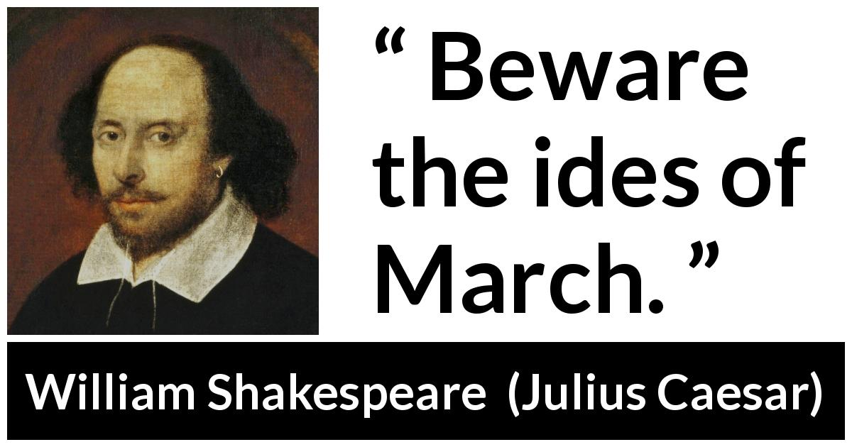 "William Shakespeare about death (""Julius Caesar"", 1623) - Beware the ides of March."
