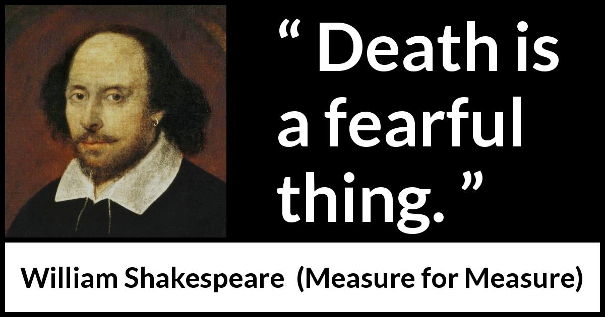 "William Shakespeare about death (""Measure for Measure"", 1623) - Death is a fearful thing."