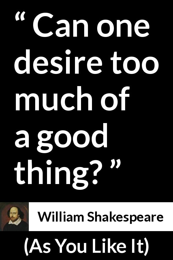 William Shakespeare - As You Like It - Can one desire too much of a good thing?
