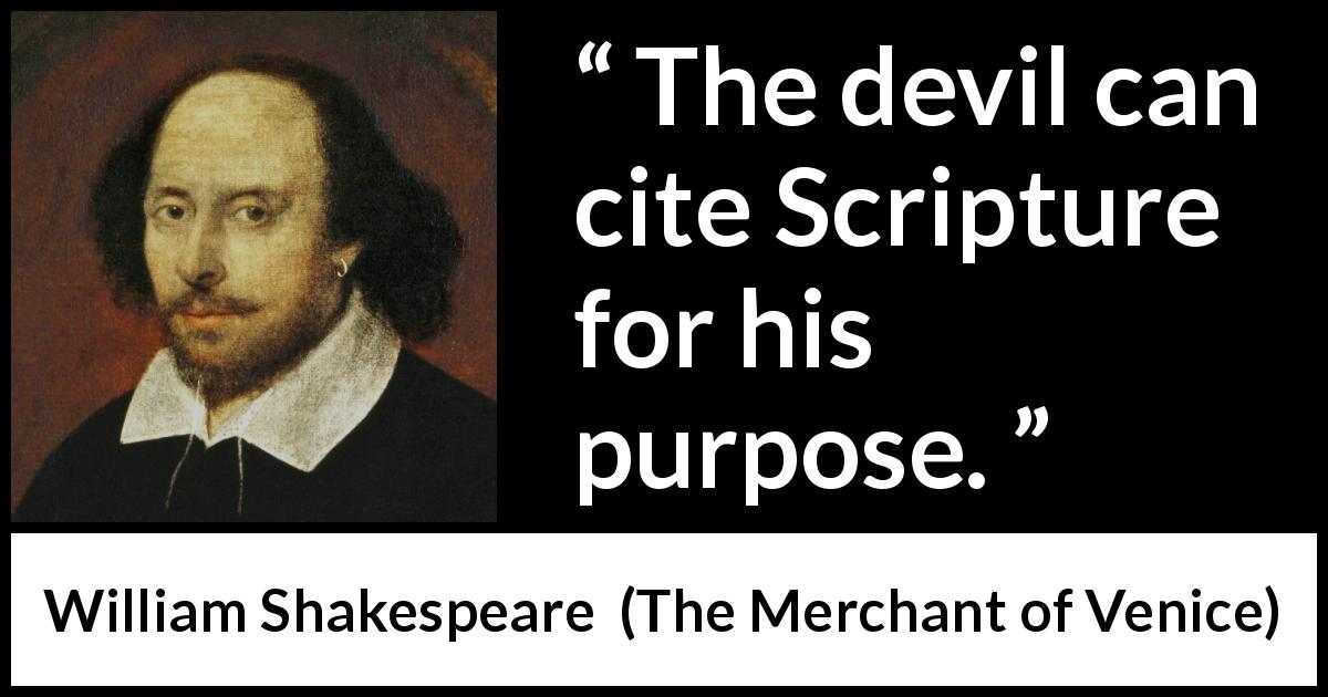 William Shakespeare quote about duplicity from The Merchant of Venice (1600) - The devil can cite Scripture for his purpose.