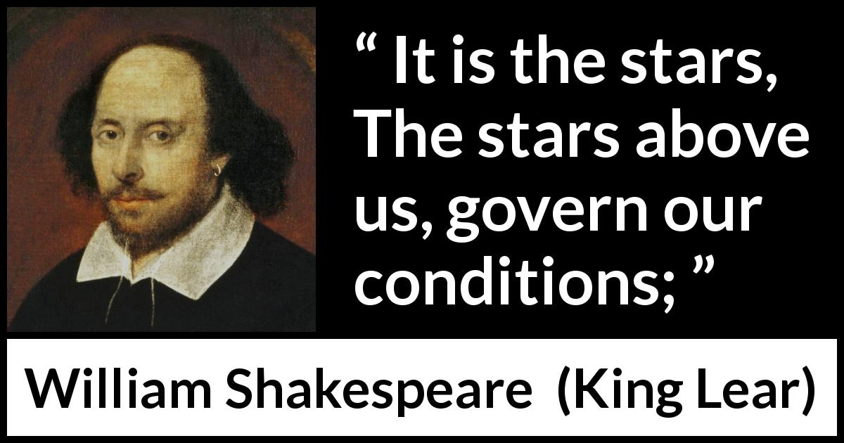 William Shakespeare quote about fate from King Lear (1623) - It is the stars,