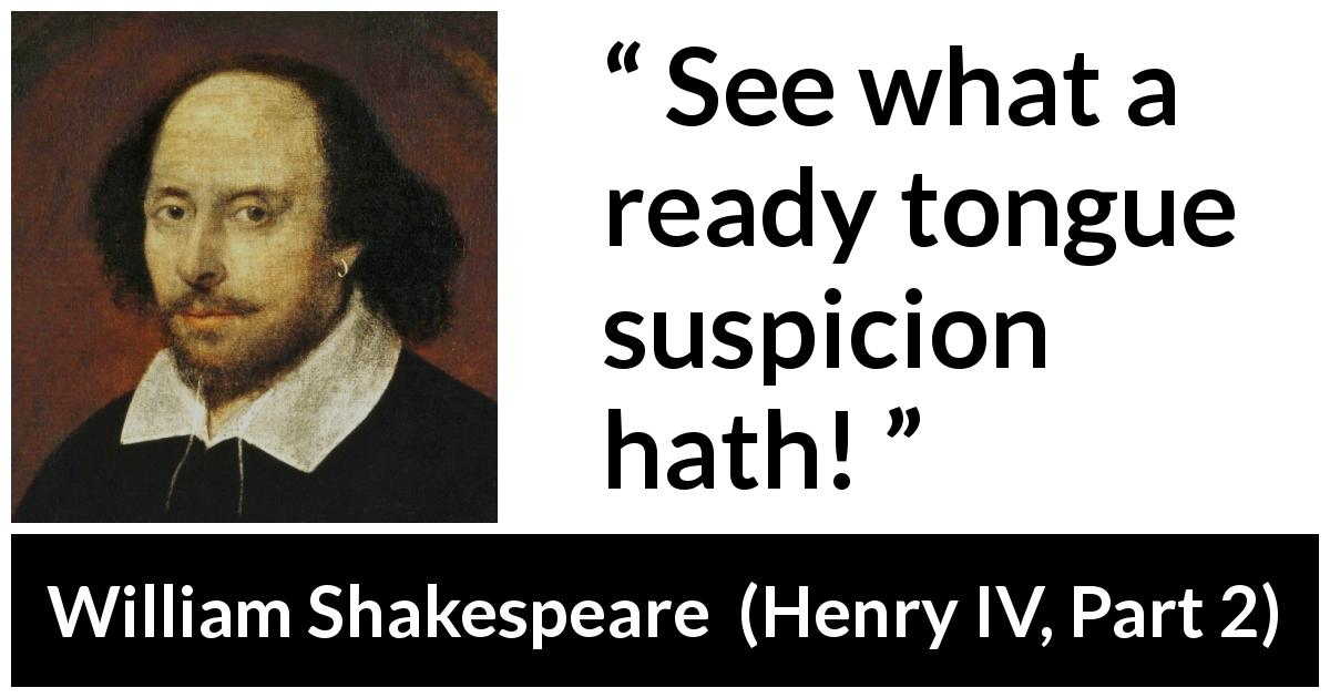 William Shakespeare - Henry IV, Part 2 - See what a ready tongue suspicion hath!