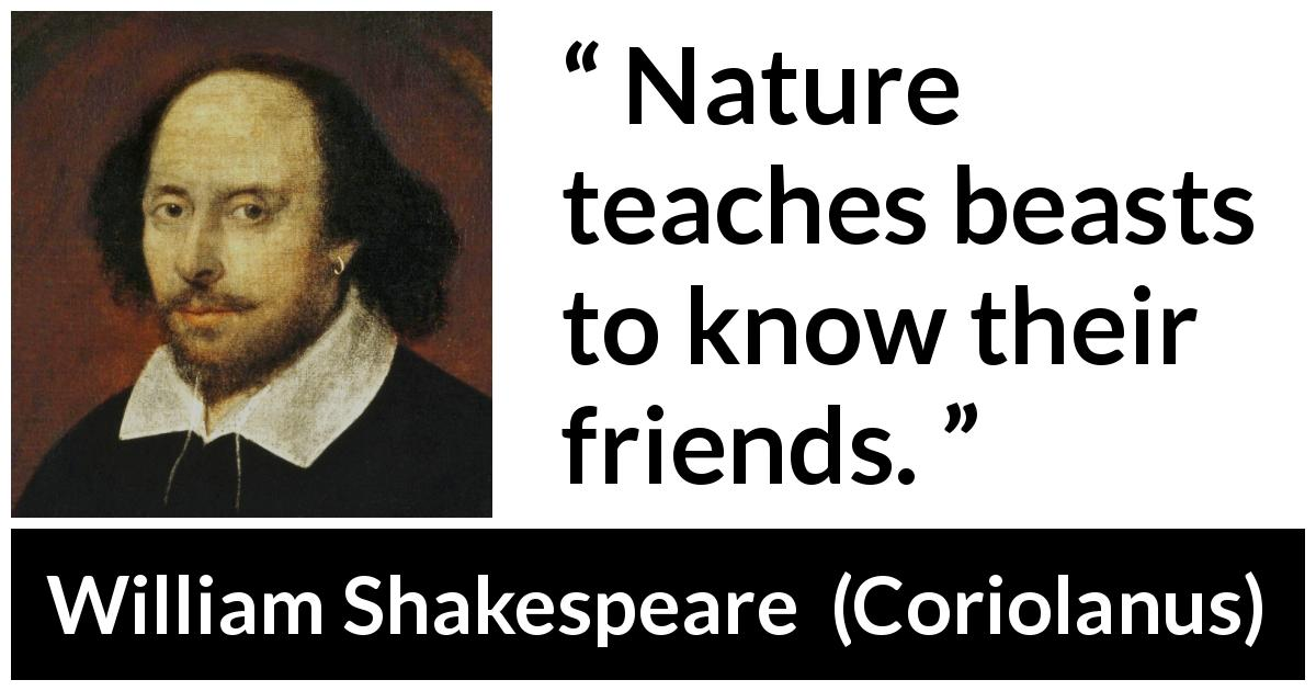 "Nature Teaches Beasts To Know Their Friends"" Kwize Stunning William Shakespeare Quotes About Friendship"