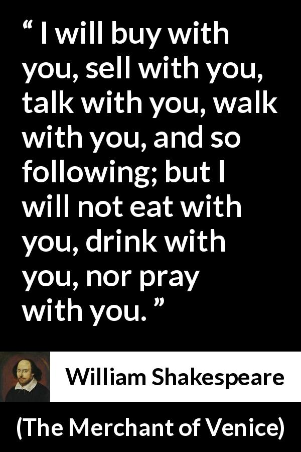William Shakespeare Quote About Friendship From The Merchant Of Venice  (1600)   I Will