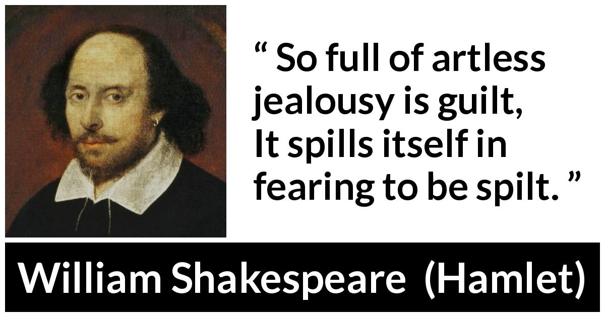"William Shakespeare about guilt (""Hamlet"", 1623) - So full of artless jealousy is guilt,