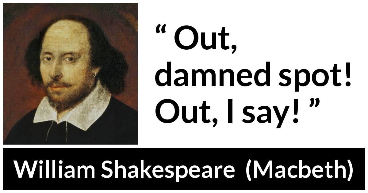"William Shakespeare about guilt (""Macbeth"", 1623) - Out, damned spot! Out, I say!"