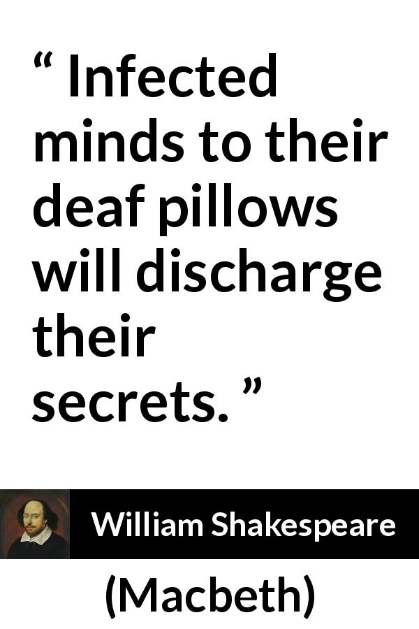 "William Shakespeare about guilt (""Macbeth"", 1623) - Infected minds to their deaf pillows will discharge their secrets."