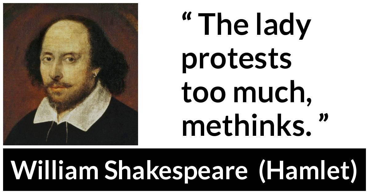 "William Shakespeare about honesty (""Hamlet"", 1623) - The lady protests too much, methinks."