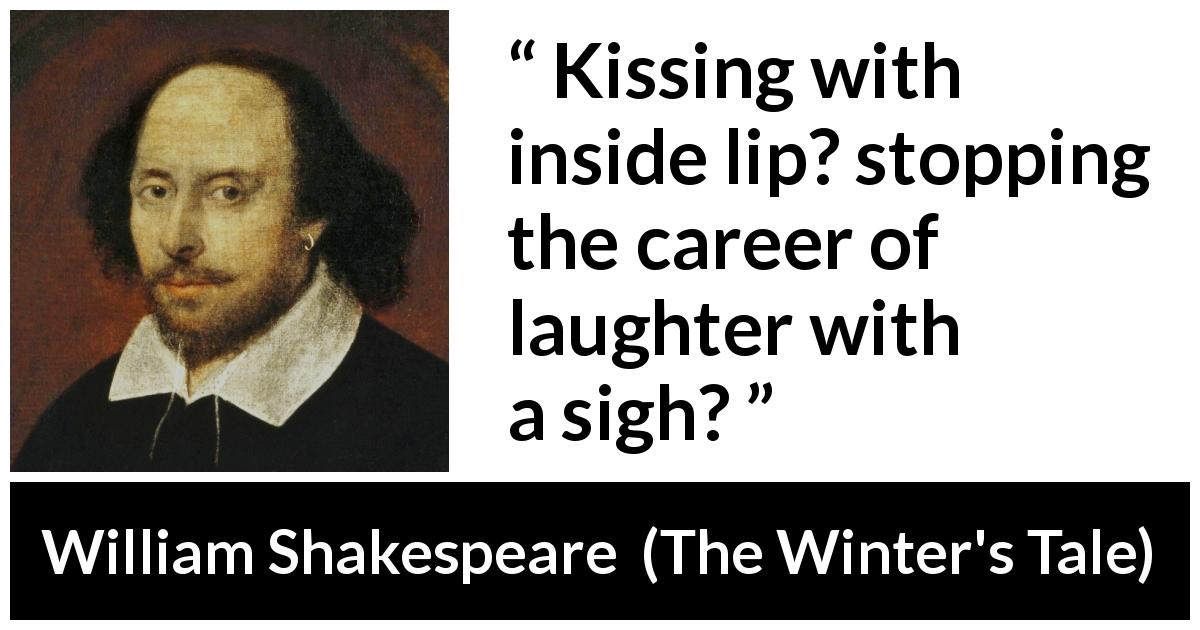William Shakespeare quote about kissing from The Winter's Tale (1623) - Kissing with inside lip? stopping the career of laughter with a sigh?