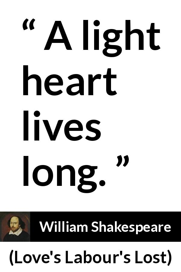 William Shakespeare quote about life from Love's Labour's Lost (1598) - A light heart lives long.