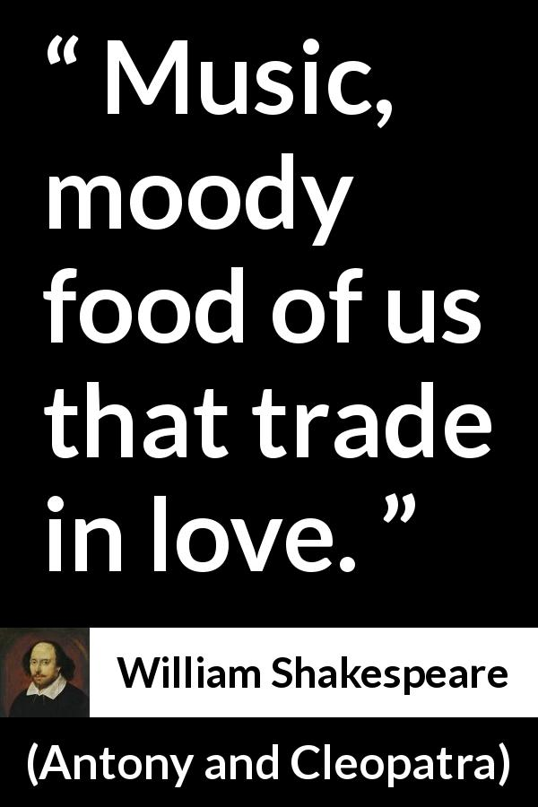 William Shakespeare - Antony and Cleopatra - Music, moody food of us that trade in love.