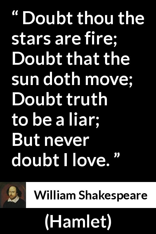 "William Shakespeare about love (""Hamlet"", 1623) - Doubt thou the stars are fire;