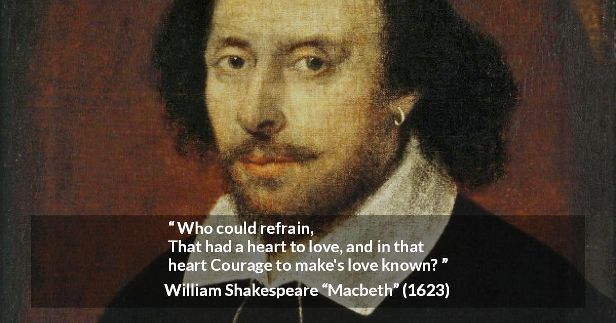 "William Shakespeare about love (""Macbeth"", 1623) - Who could refrain,