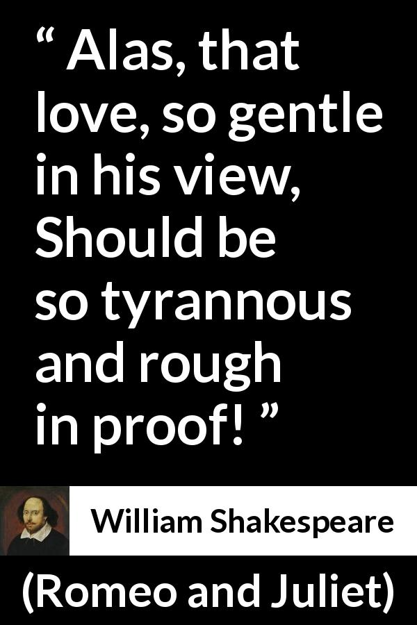 William Shakespeare - Romeo and Juliet - Alas, that love, so gentle in his view, 