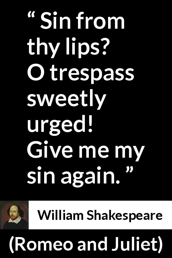 William Shakespeare - Romeo and Juliet - Sin from thy lips? O trespass sweetly urged!