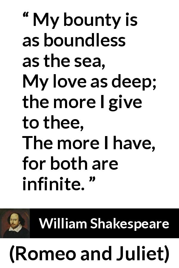William Shakespeare - Romeo and Juliet - My bounty is as boundless as the sea,