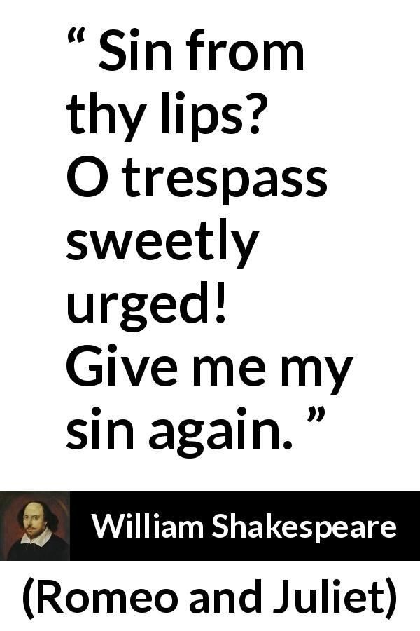"William Shakespeare about love (""Romeo and Juliet"", 1597) - Sin from thy lips? O trespass sweetly urged!