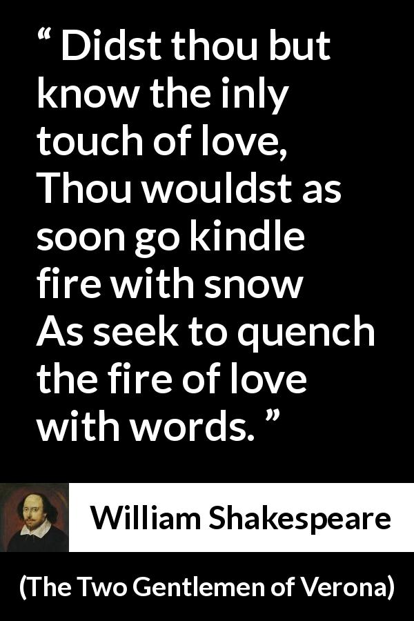 William Shakespeare quote about love from The Two Gentlemen of Verona - Didst thou but know the inly touch of love,