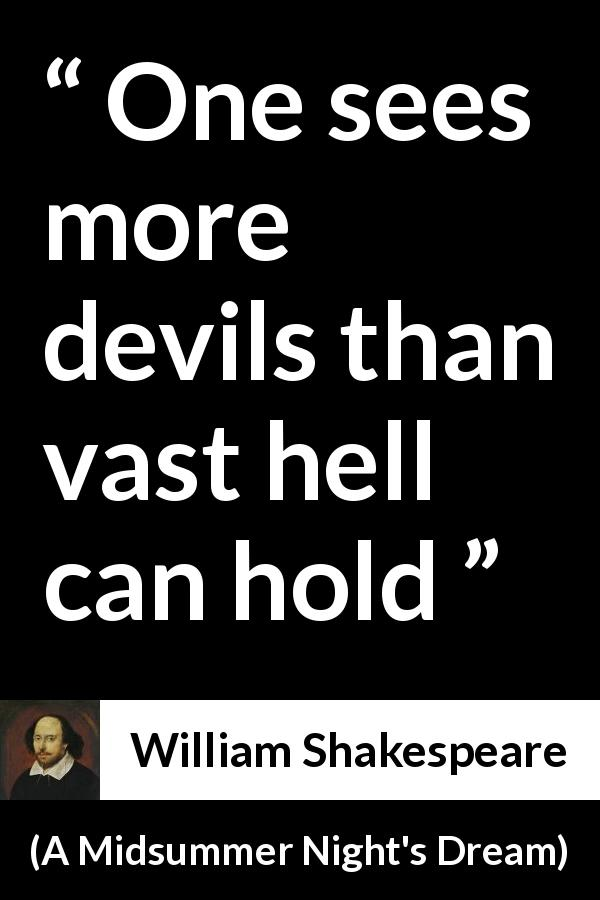 William Shakespeare - A Midsummer Night's Dream - One sees more devils than vast hell can hold