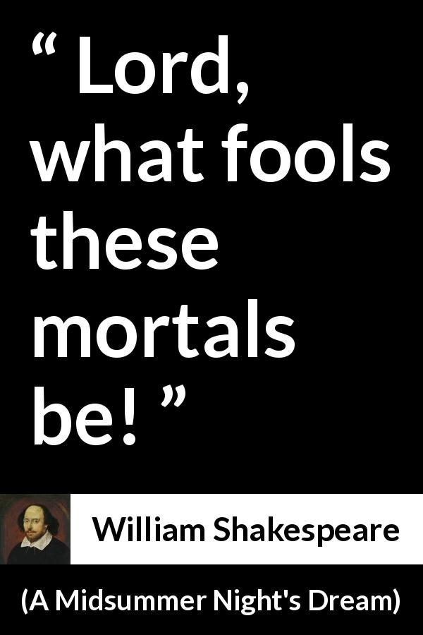 William Shakespeare - A Midsummer Night's Dream - Lord, what fools these mortals be!