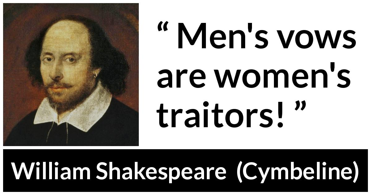 William Shakespeare quote about men from Cymbeline (1623) - Men's vows are women's traitors!