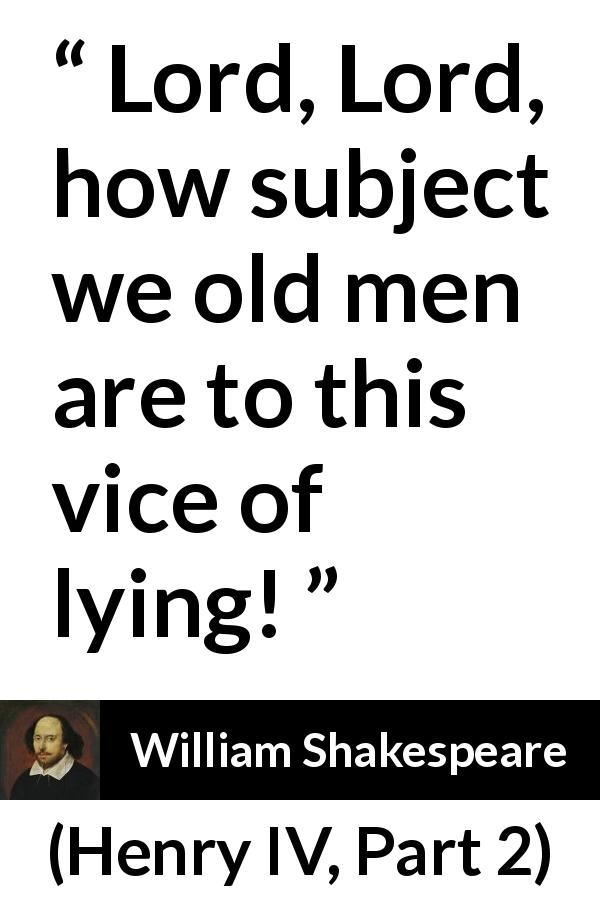 William Shakespeare - Henry IV, Part 2 - Lord, Lord, how subject we old men are to this vice of lying!