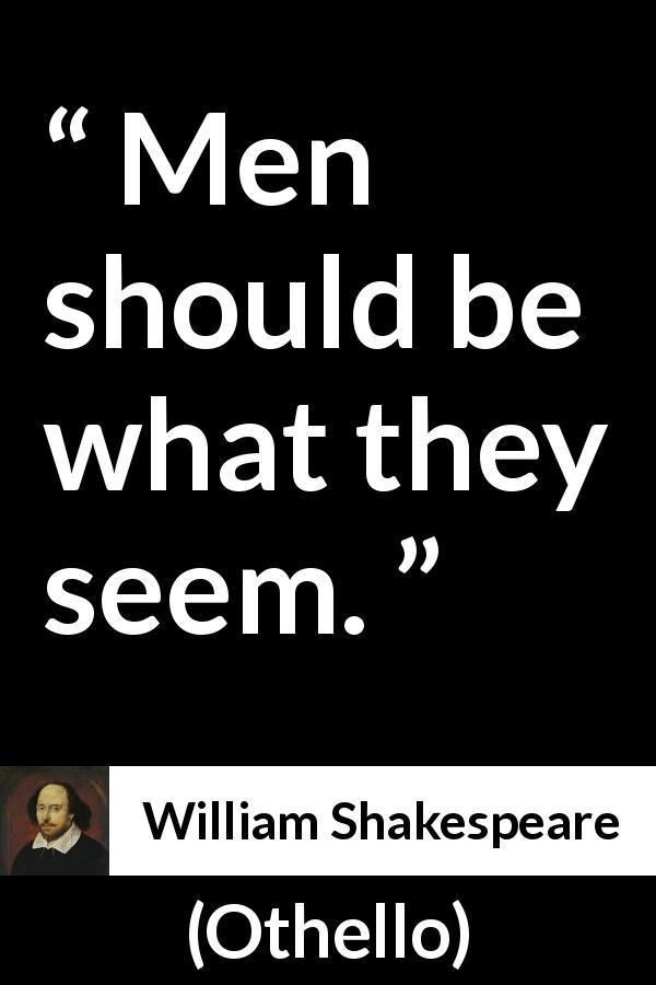 William Shakespeare quote about men from Othello (1623) - Men should be what they seem.