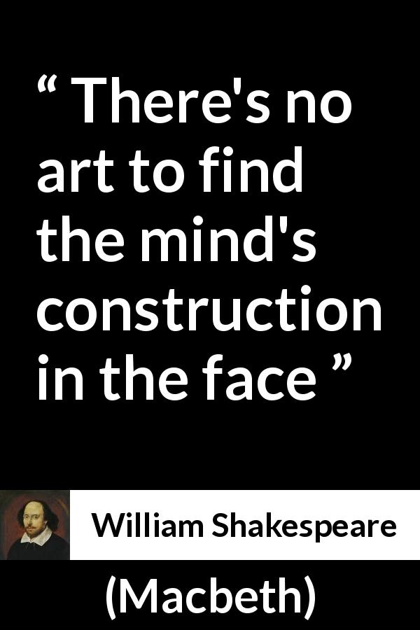 William Shakespeare - Macbeth - There's no art to find the mind's construction in the face