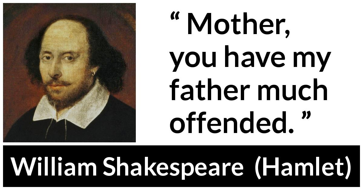 William Shakespeare - Hamlet - Mother, you have my father much offended.