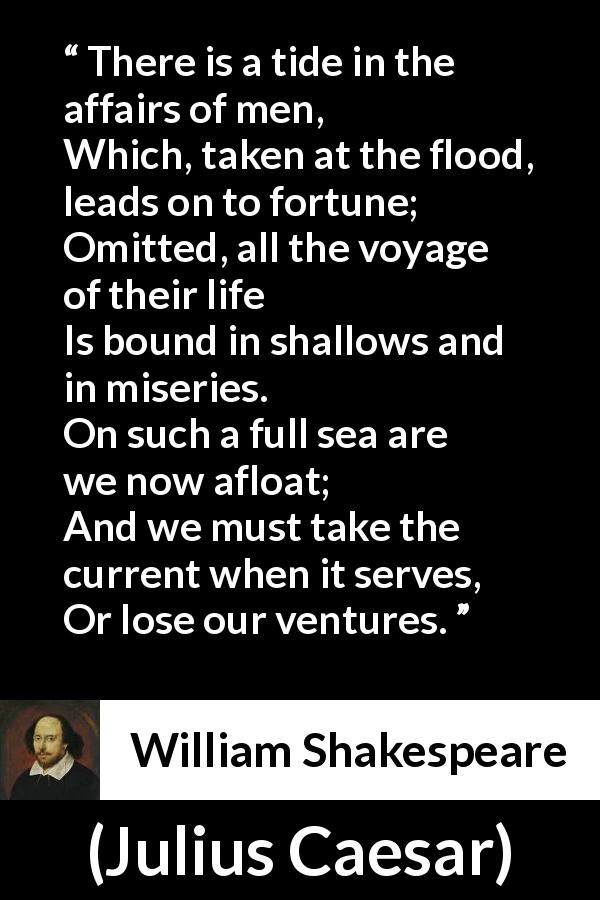William Shakespeare - Julius Caesar - There is a tide in the affairs of men,