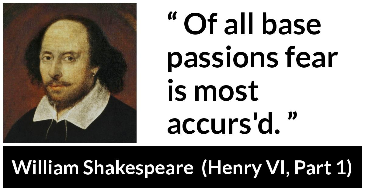 William Shakespeare - Henry VI, Part 1 - Of all base passions fear is most accurs'd.