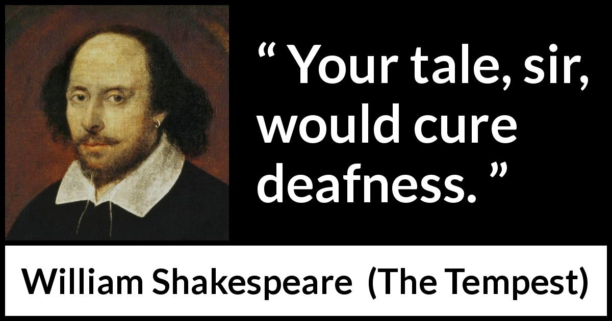 William Shakespeare - The Tempest - Your tale, sir, would cure deafness.