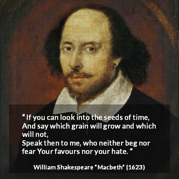 "William Shakespeare about time (""Macbeth"", 1623) - If you can look into the seeds of time,