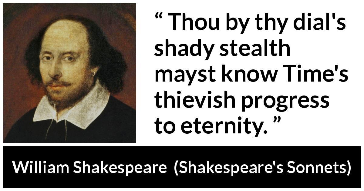 William Shakespeare - Shakespeare's Sonnets - Thou by thy dial's shady stealth mayst know Time's thievish progress to eternity.
