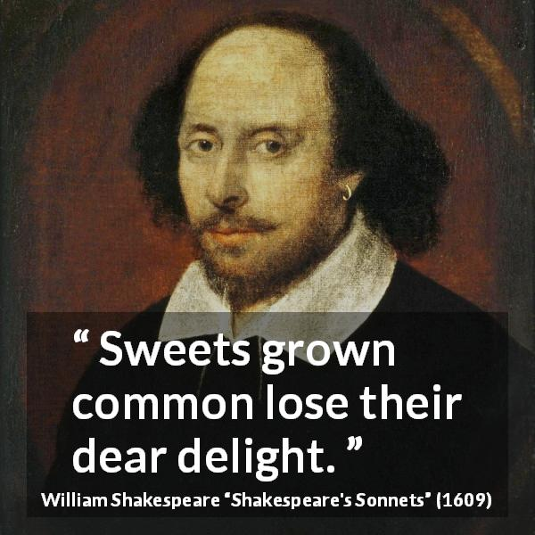 William Shakespeare quote about time from Shakespeare's Sonnets (1609) - Sweets grown common lose their dear delight.