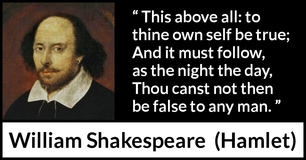 "William Shakespeare about truth (""Hamlet"", 1623) - This above all: to thine own self be true;