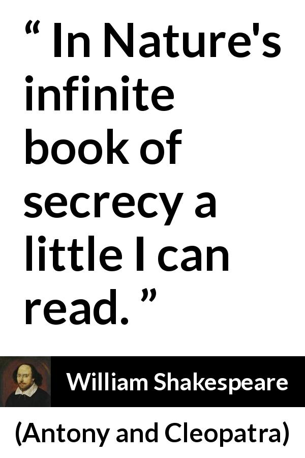 "William Shakespeare about understanding (""Antony and Cleopatra"", 1623) - In Nature's infinite book of secrecy a little I can read."