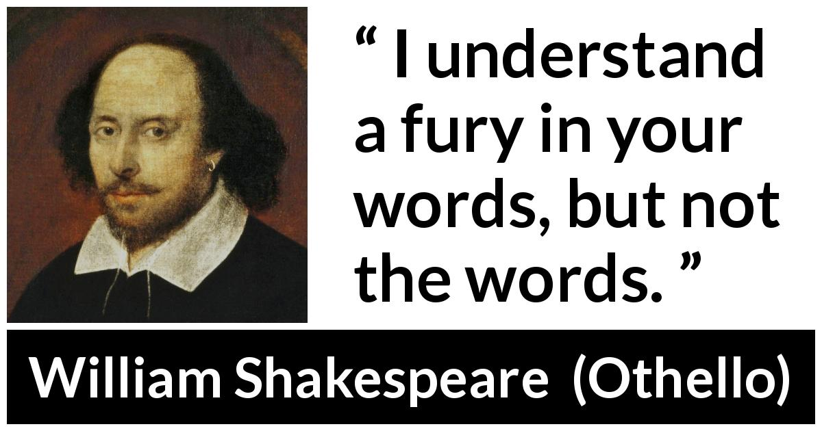 William Shakespeare - Othello - I understand a fury in your words, but not the words.